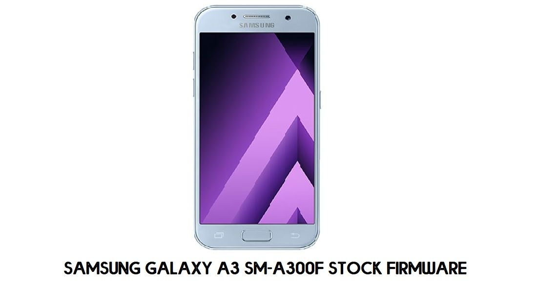 Samsung Galaxy A3 SM-A300F Stock Firmware
